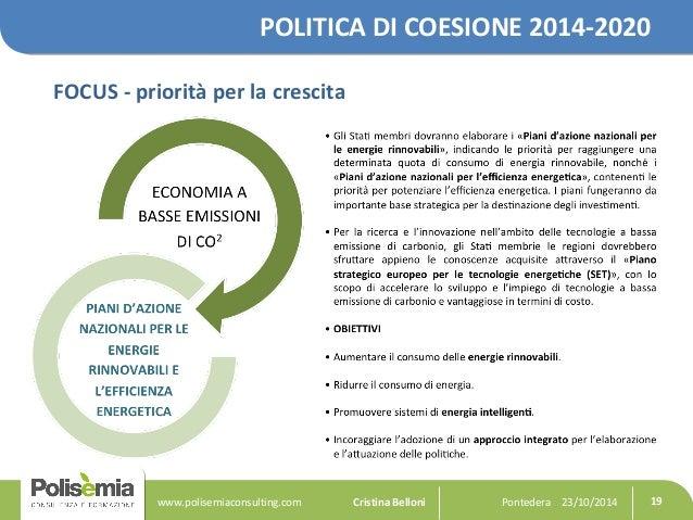 POLITICA DI COESIONE 2014-2020  FOCUS - priorità per la crescita  Pontedera www.polisemiaconsulting.com Cristina Belloni 2...