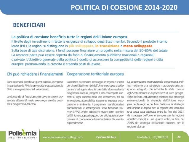 POLITICA DI COESIONE 2014-2020  BENEFICIARI  Pontedera www.polisemiaconsulting.com Cristina Belloni 23/10/2014 20