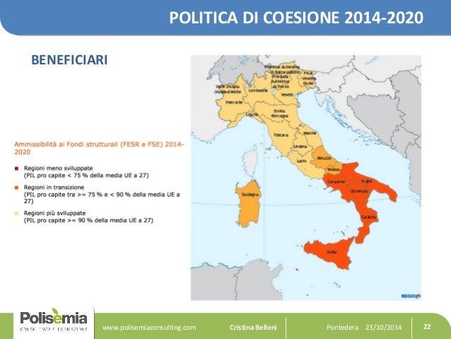 POLITICA DI COESIONE 2014-2020  BENEFICIARI  Pontedera www.polisemiaconsulting.com Cristina Belloni 23/10/2014 22