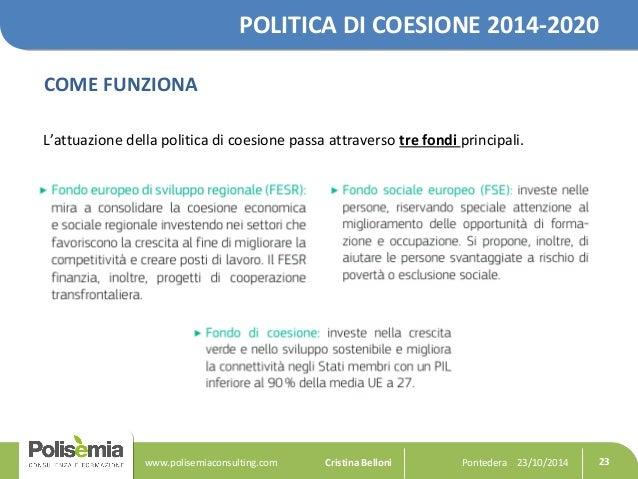 POLITICA DI COESIONE 2014-2020  COME FUNZIONA  L'attuazione della politica di coesione passa attraverso tre fondi principa...