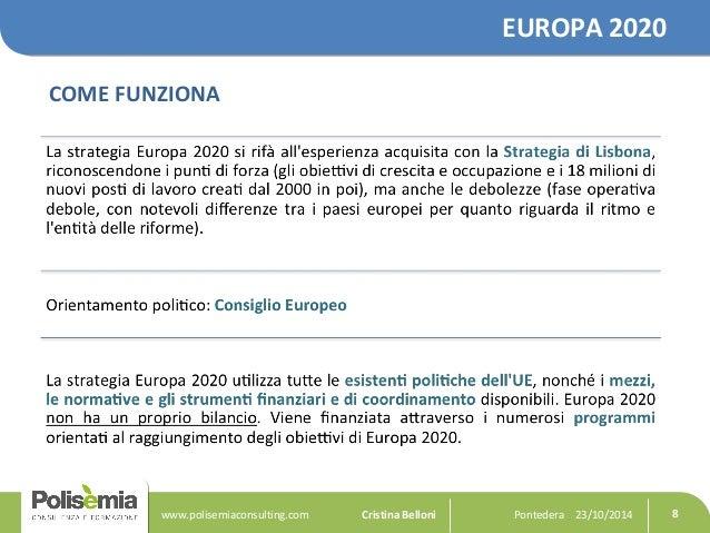 EUROPA 2020  COME FUNZIONA  Pontedera www.polisemiaconsulting.com Cristina Belloni 23/10/2014 8