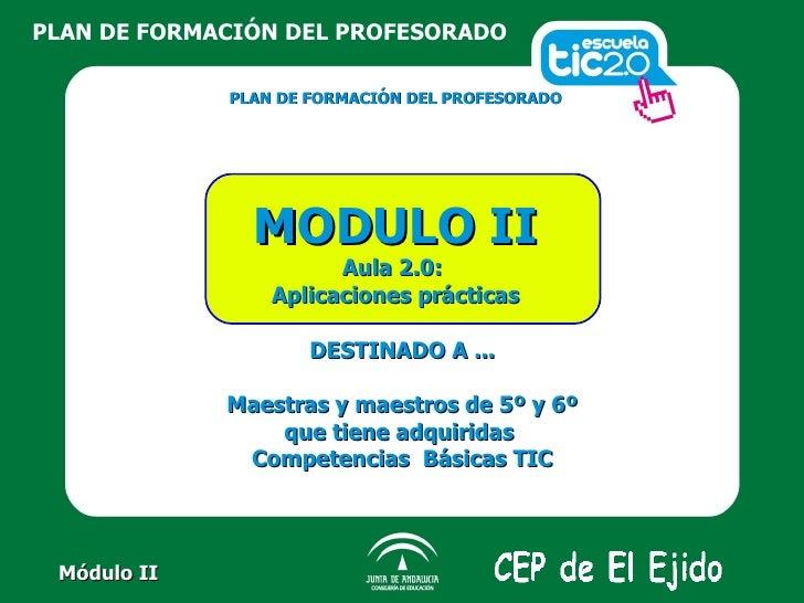 PLAN DE FORMACIÓN DEL PROFESORADO MODULO II Aula 2.0:  Aplicaciones prácticas DESTINADO A ... Maestras y maestros de 5º y ...