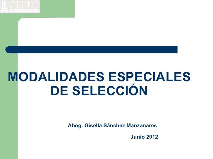 MODALIDADES ESPECIALES    DE SELECCIÓN       Abog. Gisella Sánchez Manzanares                             Junio 2012