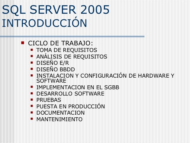 SQL SERVER 2005INTRODUCCIÓN     CICLO DE TRABAJO:         TOMA DE REQUISITOS         ANÁLISIS DE REQUISITOS         DI...