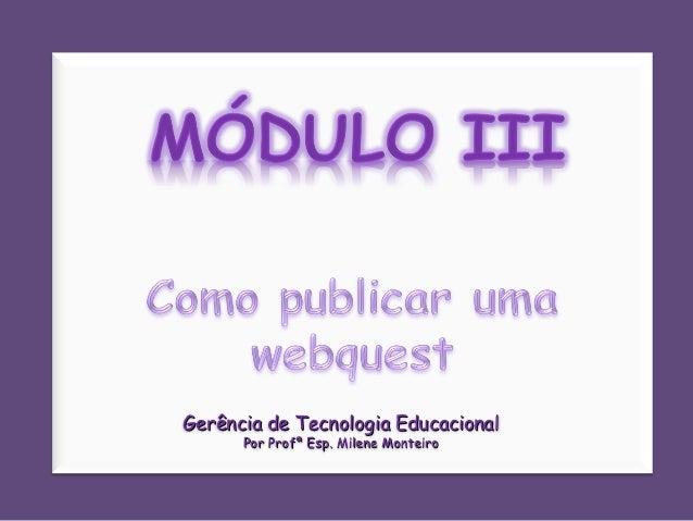 Gerência de Tecnologia Educacional      Por Profª Esp. Milene Monteiro
