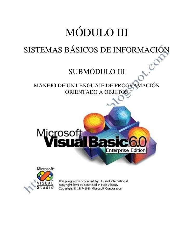 MÓDULO IIISISTEMAS BÁSICOS DE INFORMACIÓN            SUBMÓDULO III  MANEJO DE UN LENGUAJE DE PROGRAMACIÓN           ORIENT...