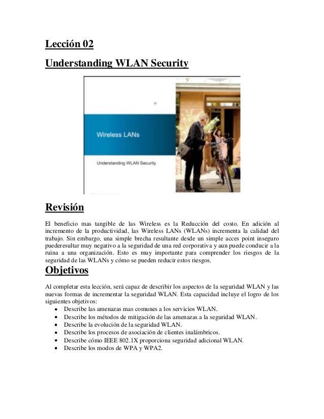 Lección 02Understanding WLAN SecurityRevisiónEl beneficio mas tangible de las Wireless es la Reducción del costo. En adici...