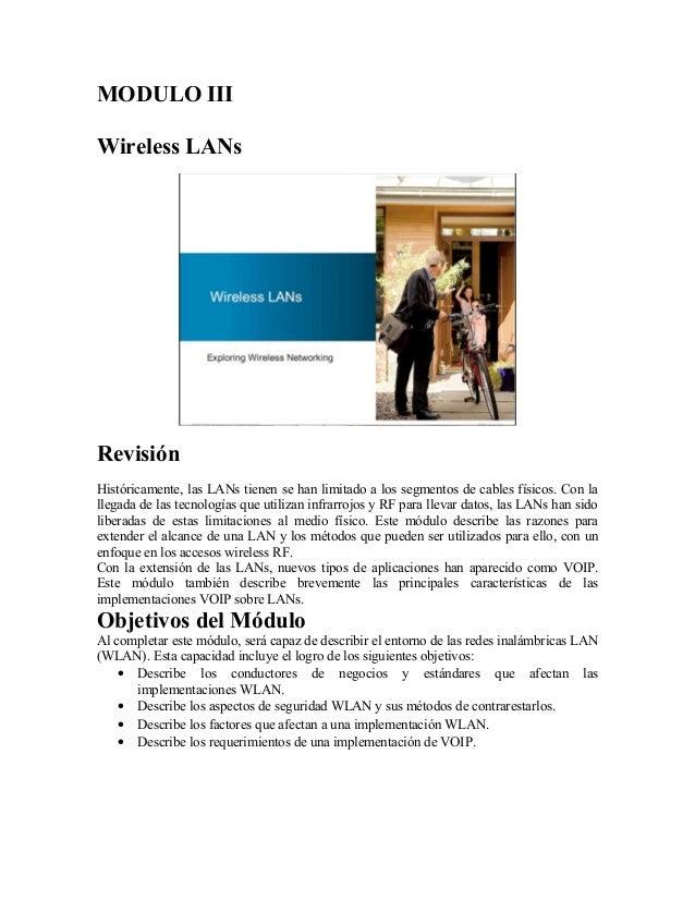 MODULO IIIWireless LANsRevisiónHistóricamente, las LANs tienen se han limitado a los segmentos de cables físicos. Con lall...