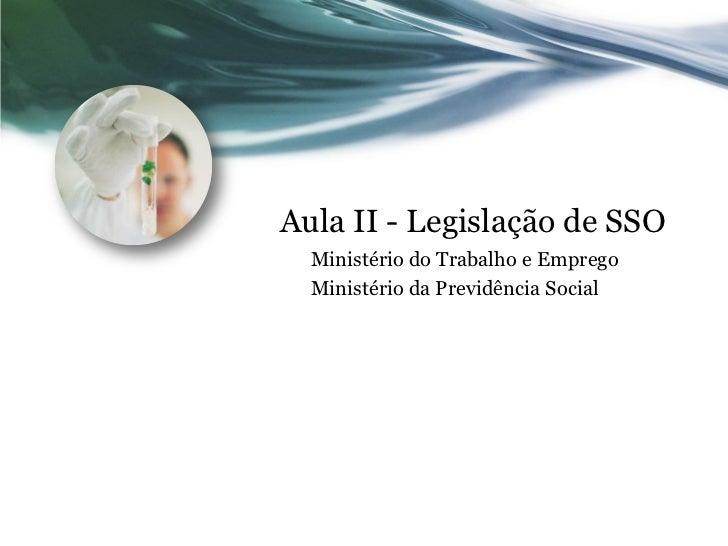 Aula II - Legislação de SSO  Ministério do Trabalho e Emprego  Ministério da Previdência Social