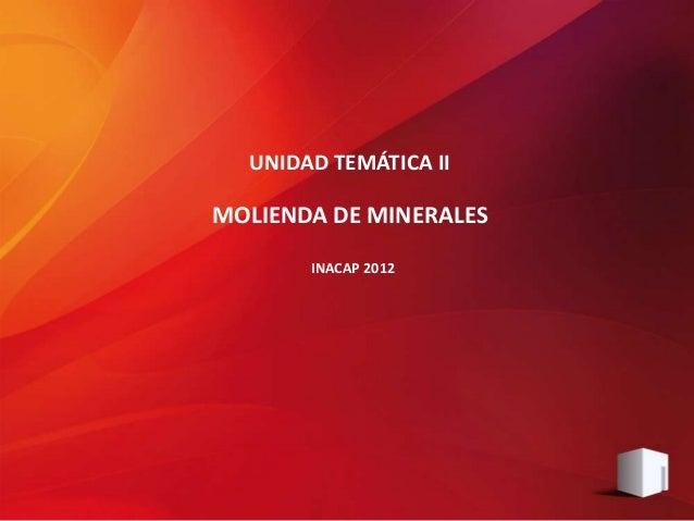 UNIDAD TEMÁTICA II MOLIENDA DE MINERALES INACAP 2012