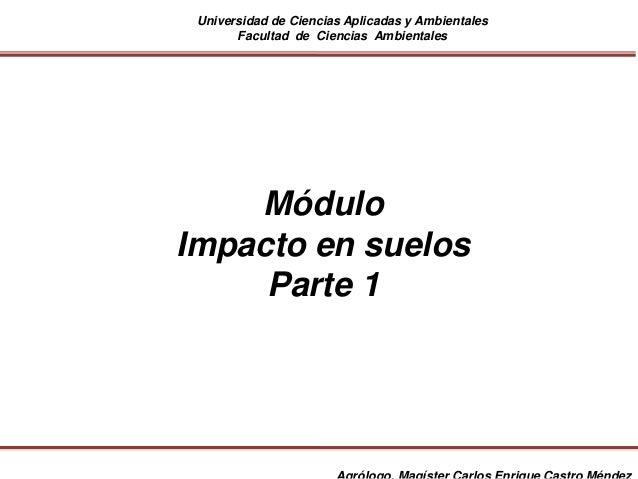 Universidad de Ciencias Aplicadas y Ambientales Facultad de Ciencias Ambientales Módulo Impacto en suelos Parte 1