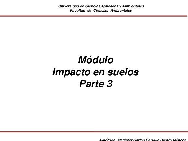 Universidad de Ciencias Aplicadas y Ambientales Facultad de Ciencias Ambientales Módulo Impacto en suelos Parte 3
