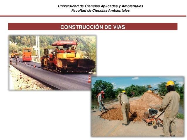 Universidad de Ciencias Aplicadas y Ambientales Facultad de Ciencias Ambientales CONSTRUCCIÓN DE VIAS