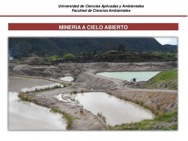 Universidad de Ciencias Aplicadas y Ambientales Facultad de Ciencias Ambientales MINERIA A CIELO ABIERTO