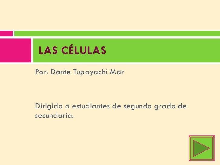 <ul><li>Por: Dante Tupayachi Mar </li></ul><ul><li>Dirigido a estudiantes de segundo grado de secundaria. </li></ul>  LAS ...