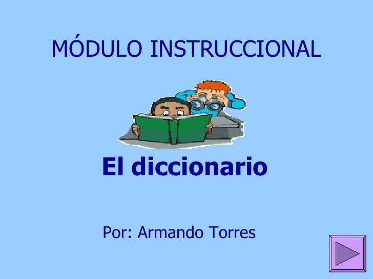 MÓDULO INSTRUCCIONAL El diccionario Por : Armando Torres