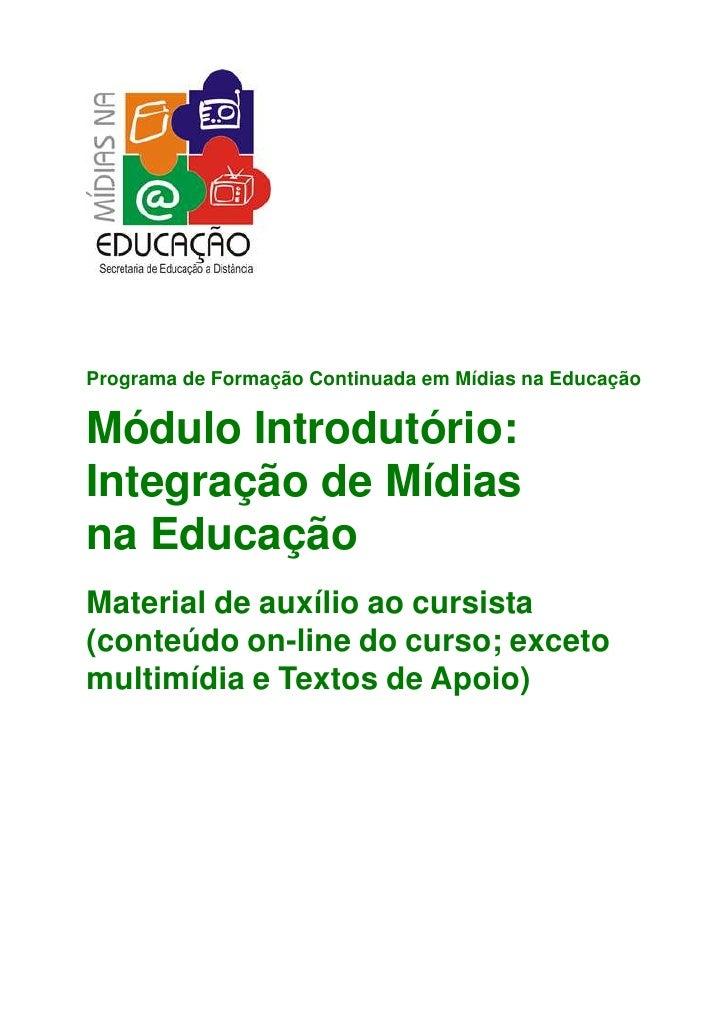 Programa de Formação Continuada em Mídias na Educação   Módulo Introdutório: Integração de Mídias na Educação Material de ...