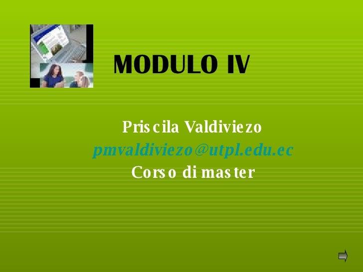 MODULO IV Priscila Valdiviezo [email_address] Corso di master