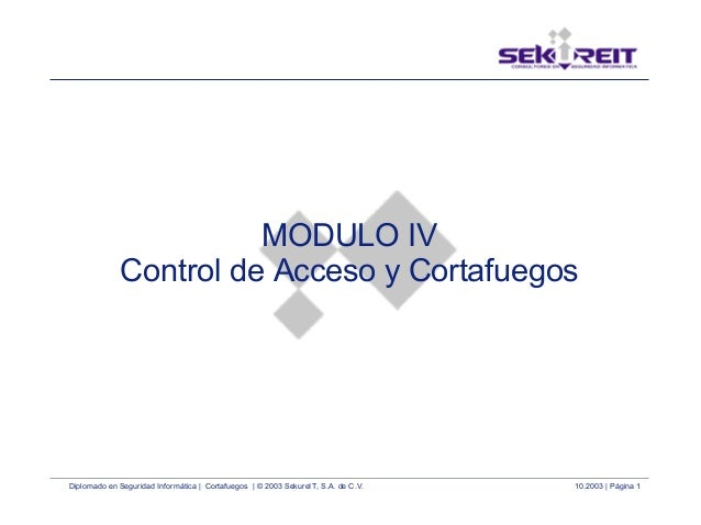 Diplomado en Seguridad Informática | Cortafuegos | © 2003 SekureIT, S.A. de C.V. 10.2003 | Página 1 MODULO IV Control de A...