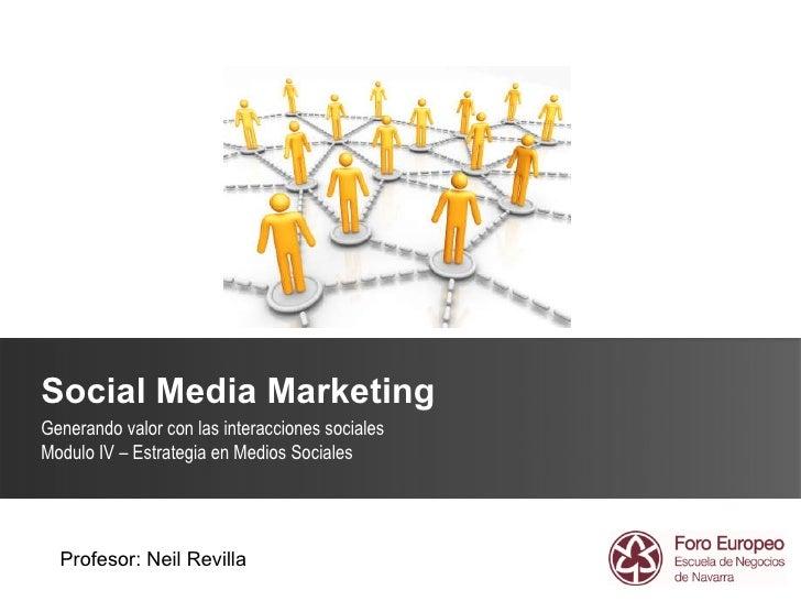 Social Media Marketing Generando valor con las interacciones sociales Modulo IV – Estrategia en Medios Sociales Profesor: ...