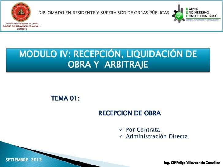 COLEGIO DE INGENIEROS DEL PERÚCONSEJO DEPARTAMENTAL DE ANCASH -            CHIMBOTE             MODULO IV: RECEPCIÓN, LIQU...