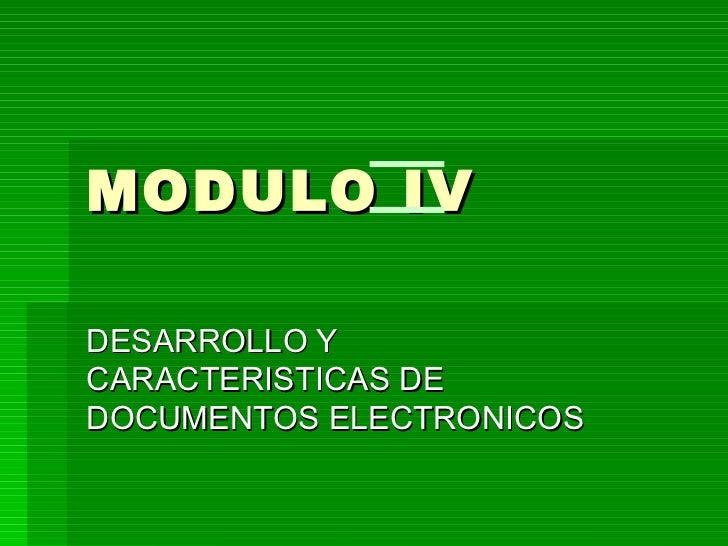 MODULO IV DESARROLLO Y CARACTERISTICAS DE DOCUMENTOS ELECTRONICOS