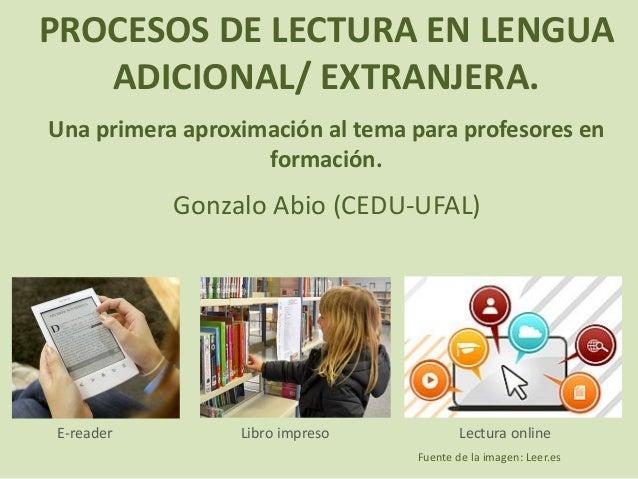 PROCESOS DE LECTURA EN LENGUA ADICIONAL/ EXTRANJERA. Una primera aproximación al tema para profesores en formación. Gonzal...