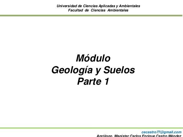 Universidad de Ciencias Aplicadas y Ambientales Facultad de Ciencias Ambientales Módulo Geología y Suelos Parte 1 cecastro...