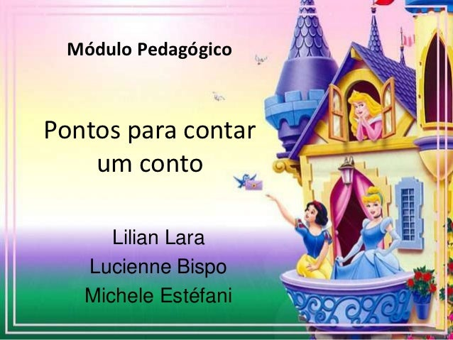 Módulo PedagógicoPontos para contar    um conto      Lilian Lara   Lucienne Bispo   Michele Estéfani
