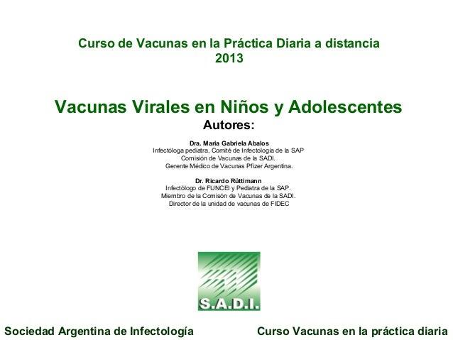 Curso de Vacunas en la Práctica Diaria a distancia 2013 Vacunas Virales en Niños y Adolescentes Autores: Dra. Maria Gabrie...
