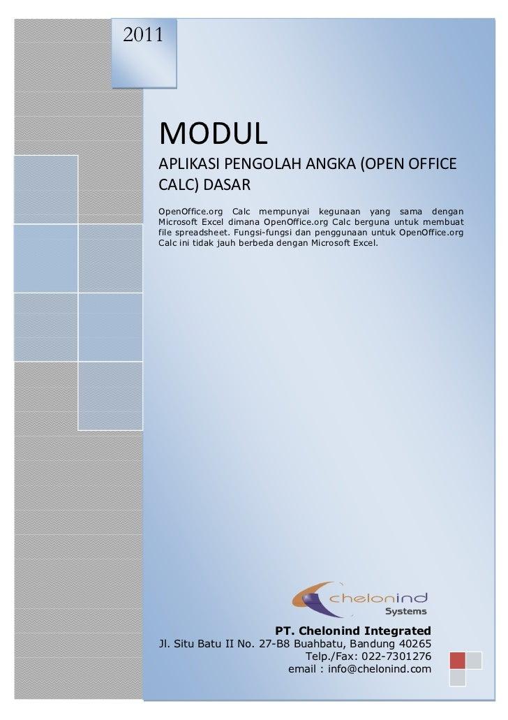 2011   MODUL   APLIKASI PENGOLAH ANGKA (OPEN OFFICE   CALC) DASAR   OpenOffice.org Calc mempunyai kegunaan yang sama denga...