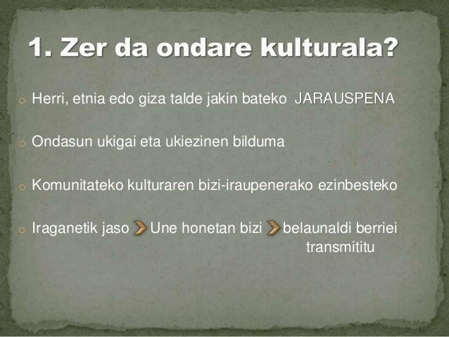 o Ohiturak, mitologia edo elezaharrak. o Musikalak. o Hondar ukigarria edo materialak.