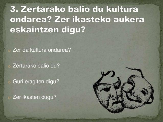 o Ondarea eta Hezkuntza o Ondorengo belaunaldiei zerbait komunikatu nahi badiegu, modu egoki eta oso baliagarria, hezkuntz...