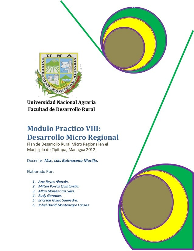 Universidad Nacional AgrariaFacultad de Desarrollo RuralModulo Practico VIII:Desarrollo Micro RegionalPlan de Desarrollo R...