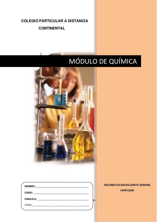 Química Página COLEGIO PARTICULAR A DISTANCIA CONTINENTAL SEGUNDO DE BACHILLERATO GENERAL UNIFICADO MÓDULO DE QUÍMICA NOMB...