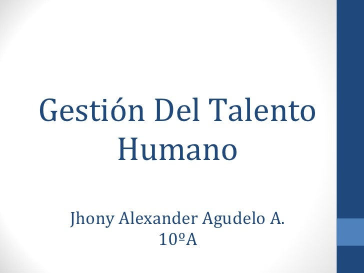 Gestión Del Talento Humano Jhony Alexander Agudelo A. 10ºA