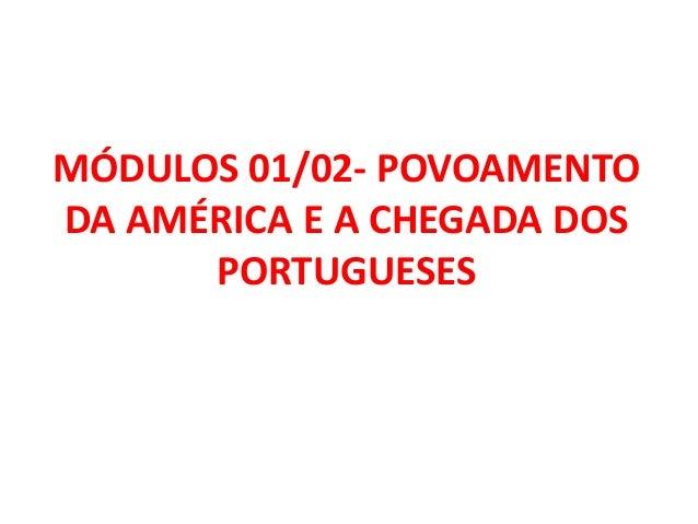 MÓDULOS 01/02- POVOAMENTODA AMÉRICA E A CHEGADA DOS      PORTUGUESES