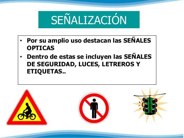 SEÑALIZACIÓN  • Por su amplio uso destacan las SEÑALES  OPTICAS  • Dentro de estas se incluyen las SEÑALES  DE SEGURIDAD, ...