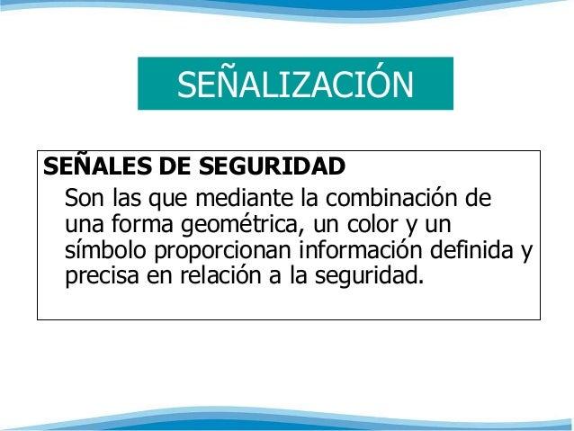 SEÑALIZACIÓN  SEÑALES DE SEGURIDAD  Son las que mediante la combinación de  una forma geométrica, un color y un  símbolo p...