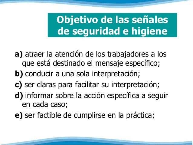 Objetivo de las señales  de seguridad e higiene  a) atraer la atención de los trabajadores a los  que está destinado el me...