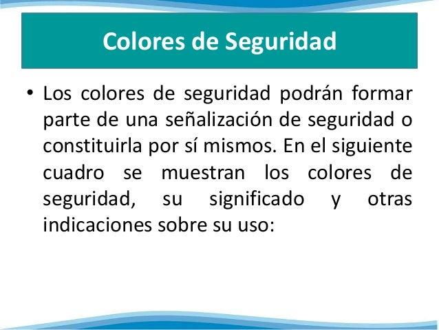 Colores de Seguridad  • Los colores de seguridad podrán formar  parte de una señalización de seguridad o  constituirla por...