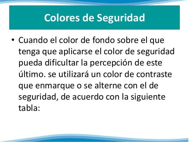 Colores de Seguridad  • Cuando el color de fondo sobre el que  tenga que aplicarse el color de seguridad  pueda dificultar...