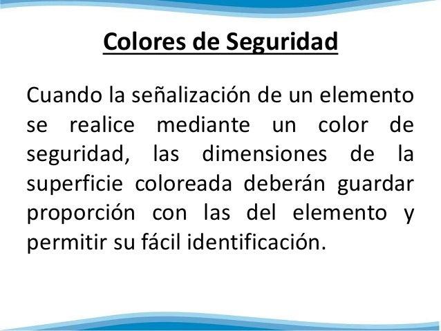 Colores de Seguridad  Cuando la señalización de un elemento  se realice mediante un color de  seguridad, las dimensiones d...