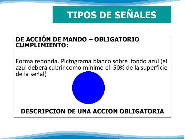TIPOS DE SEÑALES  DE ACCIÓN DE MANDO – OBLIGATORIO  CUMPLIMIENTO:  Forma redonda. Pictograma blanco sobre fondo azul (el  ...