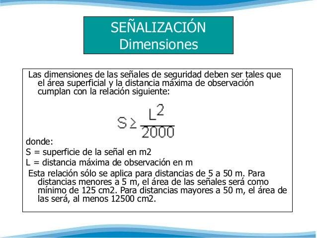 SEÑALIZACIÓN  Dimensiones  Las dimensiones de las señales de seguridad deben ser tales que  el área superficial y la dista...