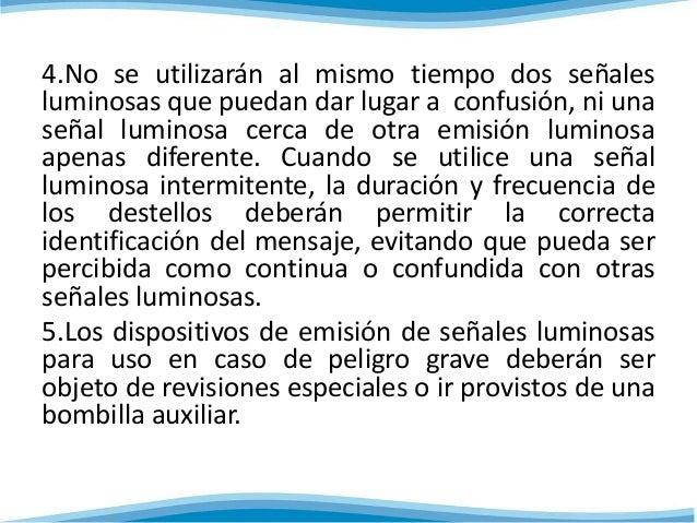 4.No se utilizarán al mismo tiempo dos señales  luminosas que puedan dar lugar a confusión, ni una  señal luminosa cerca d...