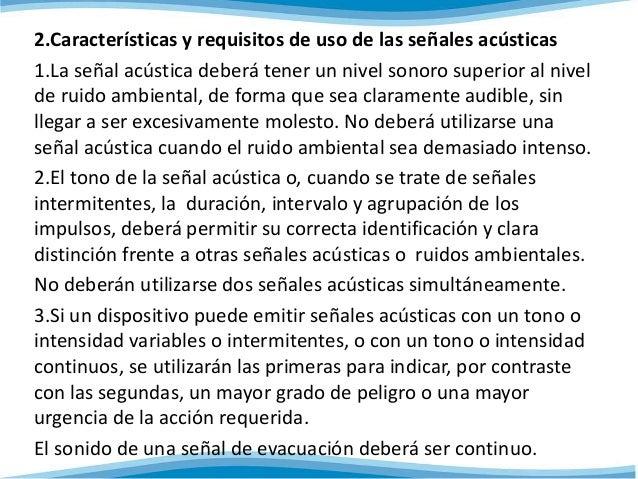 2.Características y requisitos de uso de las señales acústicas  1.La señal acústica deberá tener un nivel sonoro superior ...