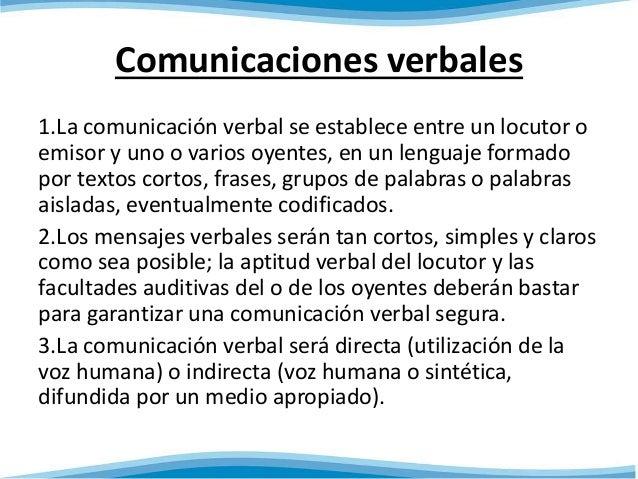 Comunicaciones verbales  1.La comunicación verbal se establece entre un locutor o  emisor y uno o varios oyentes, en un le...
