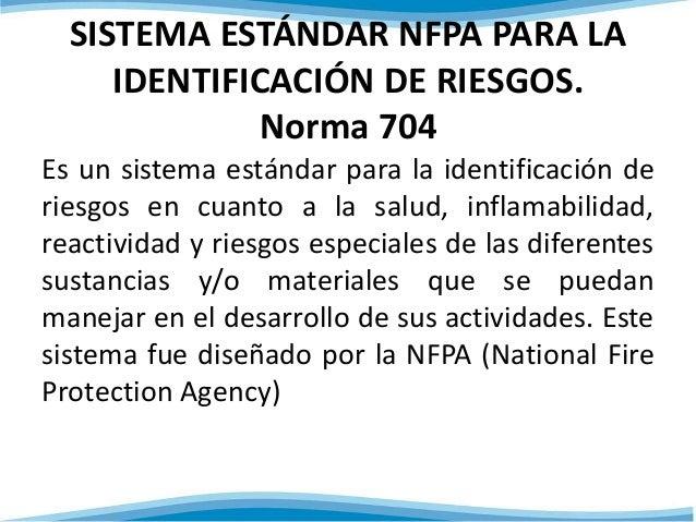 SISTEMA ESTÁNDAR NFPA PARA LA  IDENTIFICACIÓN DE RIESGOS.  Norma 704  Es un sistema estándar para la identificación de  ri...