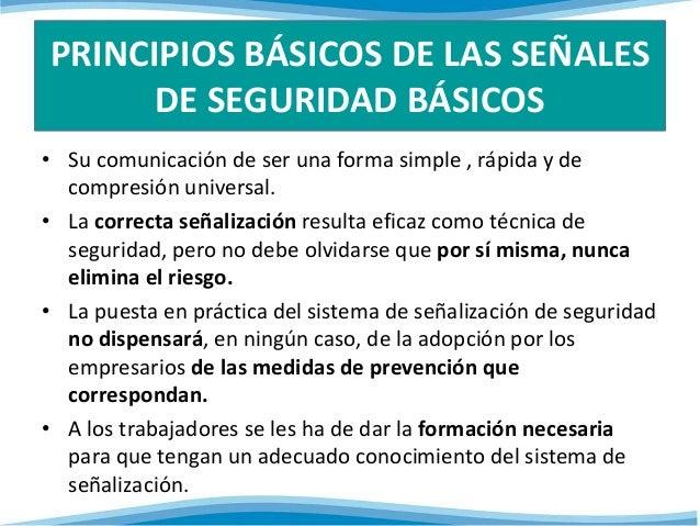PRINCIPIOS BÁSICOS DE LAS SEÑALES  DE SEGURIDAD BÁSICOS  • Su comunicación de ser una forma simple , rápida y de  compresi...